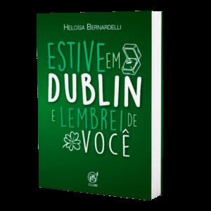 Estive em Dublin e lembrei de você   Heloísa Bernardelli